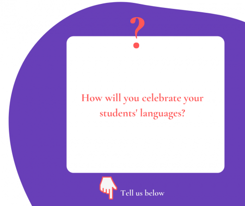 How will you celebrate your students' languages?