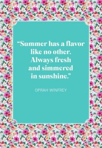 Quote by Oprah Winfrey: Wummer has a flavor like no other. Always fresh and simmered in sunshine.